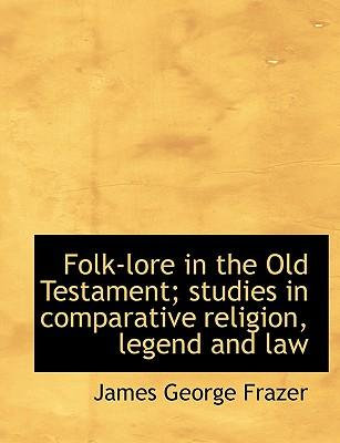 Folk-lore in the Old Testament; studies in comparative religion, legend and law