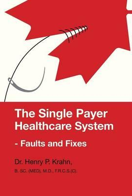 The Single Payer Healthcare System - Faults and Fixes
