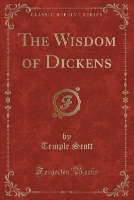 The Wisdom of Dickens (Classic Reprint)