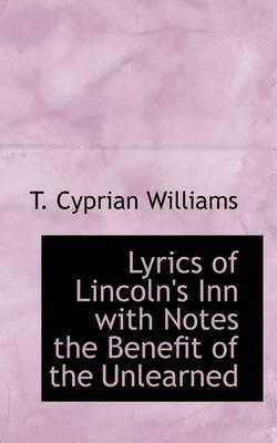 Lyrics of Lincoln's Inn With Notes the Benefit of the Unlearned