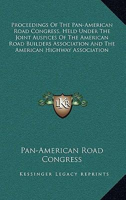 Proceedings of the Pan-American Road Congress, Held Under the Joint Auspices of the American Road Builders Association and the American Highway Associ