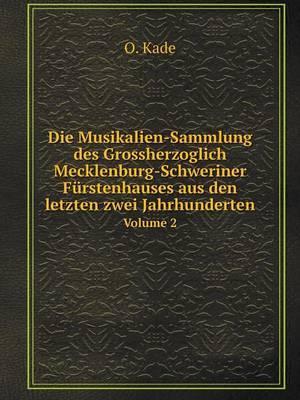 Die Musikalien-Sammlung Des Grossherzoglich Mecklenburg-Schweriner Furstenhauses Aus Den Letzten Zwei Jahrhunderten Volume 2