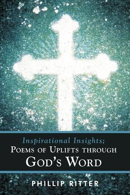 Inspirational Insights; Poems of Uplifts Through God's Word