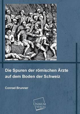 Die Spuren der römischen Ärzte auf dem Boden der Schweiz