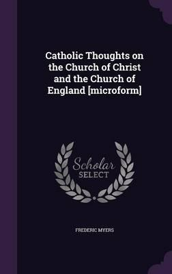 Catholic Thoughts on the Church of Christ and the Church of England [Microform]