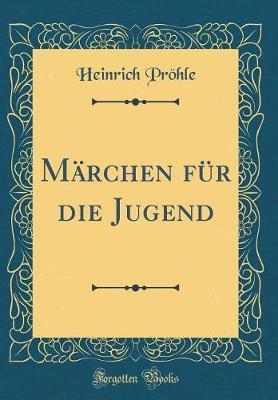 Märchen für die Jugend (Classic Reprint)