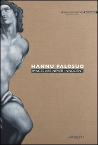 Hannu Palosuo. Images are never innocent. Ediz. italiana e inglese