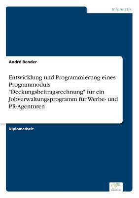 """Entwicklung und Programmierung eines Programmoduls """"Deckungsbeitragsrechnung"""" für ein Jobverwaltungsprogramm für Werbe- und PR-Agenturen"""