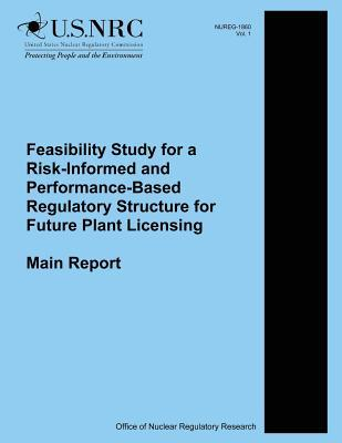 Feasibility Study for a Risk-informed and Performance-based Regulatory Structure for Future Plant Licensing