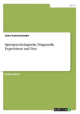 Sportpsychologische Diagnostik. Experiment und Text