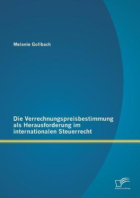 Die Verrechnungspreisbestimmung als Herausforderung im internationalen Steuerrecht