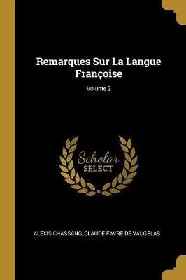 Remarques Sur La Langue Françoise; Volume 2