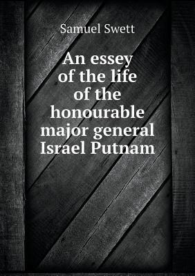An Essey of the Life of the Honourable Major General Israel Putnam
