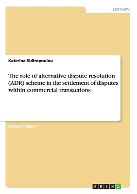 The role of alternative dispute resolution (ADR) scheme in the settlement of disputes within commercial transactions