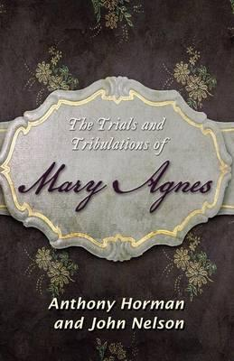 The Trials and Tribulations of Mary Agnes