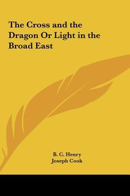 The Cross and the Dragon Or Light in the Broad East