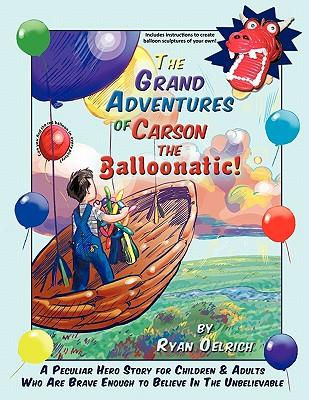 The Grand Adventures of Carson the Balloonatic!
