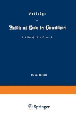 Beiträge Zur Statistik Und Kunde Der Binnenfischerei Des Preußischen Staates