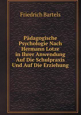 Padagogische Psychologie Nach Hermann Lotze in Ihrer Anwendung Auf Die Schulpraxis Und Auf Die Erziehung