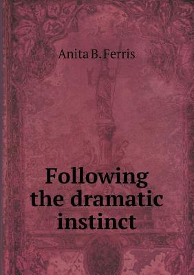 Following the Dramatic Instinct