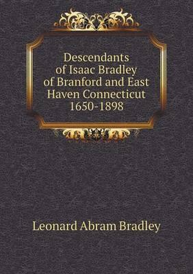 Descendants of Isaac Bradley of Branford and East Haven Connecticut 1650-1898
