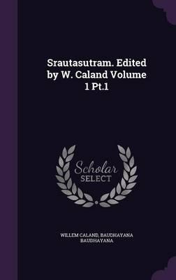 Srautasutram. Edited by W. Caland Volume 1 PT.1