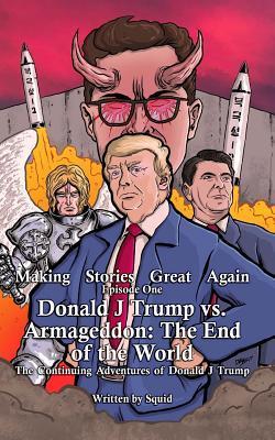 Donald J Trump Vs Armageddon