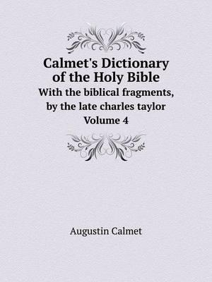 Calmet's Dictionary of the Holy Bible with the Biblical Fragments, by the Late Charles Taylor. Volume 4
