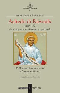 Aelredo di Rievalux 1110-1167. Una biografia esistenziale e spirituale. Dall'uomo frammentato all'essere unificato