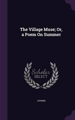 The Village Muse; Or, a Poem on Summer