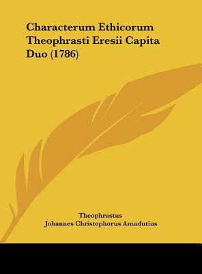 Characterum Ethicorum Theophrasti Eresii Capita Duo (1786)