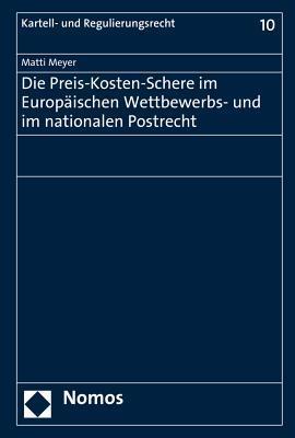 Die Preis-kosten-schere Im Europaischen Wettbewerbs- Und Im Nationalen Postrecht