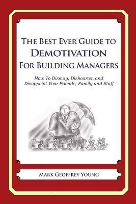 The Best Ever Guide to Demotivation for Building Managers