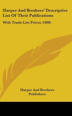 Harper and Brothers' Descriptive List of Their Publications