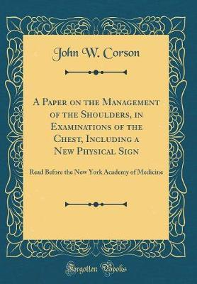 A Paper on the Management of the Shoulders, in Examinations of the Chest, Including a New Physical Sign