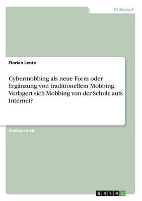 Cybermobbing als neue Form oder Ergänzung von traditionellem Mobbing. Verlagert sich Mobbing von der Schule aufs Internet?
