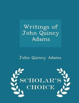 Writings of John Quincy Adams - Scholar's Choice Edition