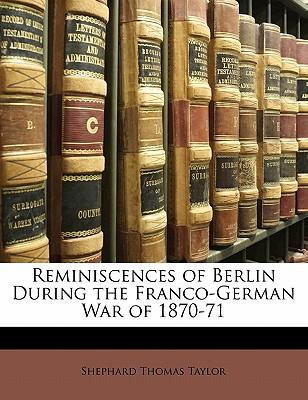 Reminiscences of Berlin During the Franco-German War of 1870-71