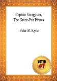 Captain Scraggs Or, the Green-Pea Pirates - Peter B. Kyne