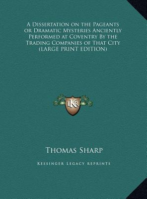 A Dissertation on the Pageants or Dramatic Mysteries Anciently Performed at Coventry By the Trading Companies of That City (LARGE PRINT EDITION)