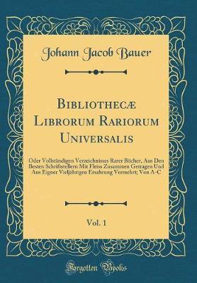 Bibliothecæ Librorum Rariorum Universalis, Vol. 1