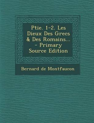 Ptie. 1-2. Les Dieux Des Grecs & Des Romains... - Primary Source Edition