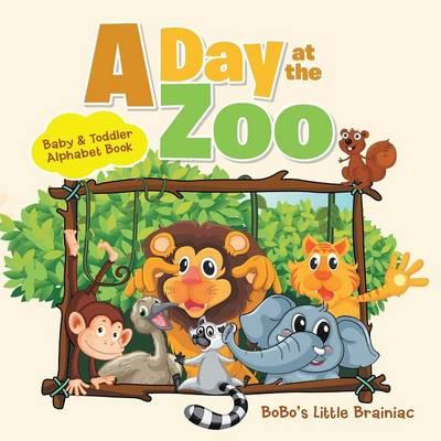 A Day at the Zoo - Baby & Toddler Alphabet Book