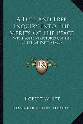 A Full and Free Inquiry Into the Merits of the Peace