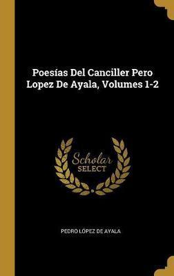 Poesías del Canciller Pero Lopez de Ayala, Volumes 1-2