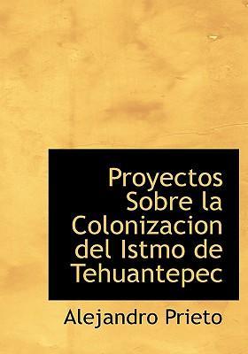 Proyectos Sobre la Colonizacion del Istmo de Tehuantepec