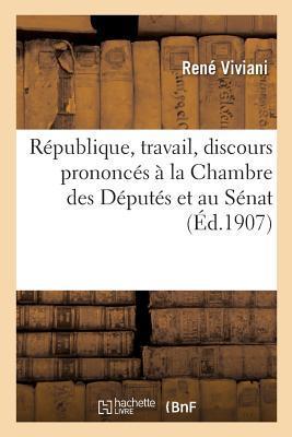 Republique, Travail, Discours Prononces a la Chambre des Deputes et au Senat