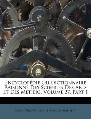 Encyclop Die Ou Dictionnaire Raisonn Des Sciences Des Arts Et Des M Tiers, Volume 27, Part 1