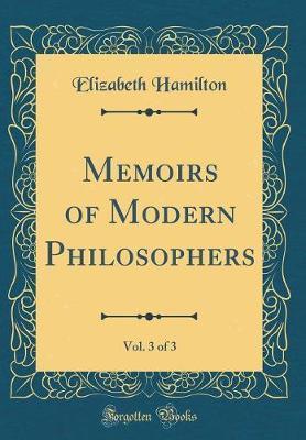 Memoirs of Modern Philosophers, Vol. 3 of 3 (Classic Reprint)