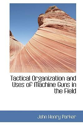 Tactical Organization and Uses of Machine Guns in the Field